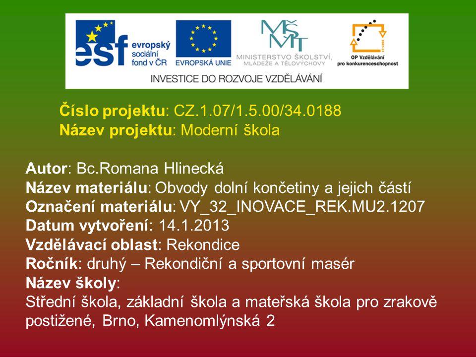 Číslo projektu: CZ.1.07/1.5.00/34.0188 Název projektu: Moderní škola Autor: Bc.Romana Hlinecká Název materiálu: Obvody dolní končetiny a jejich částí