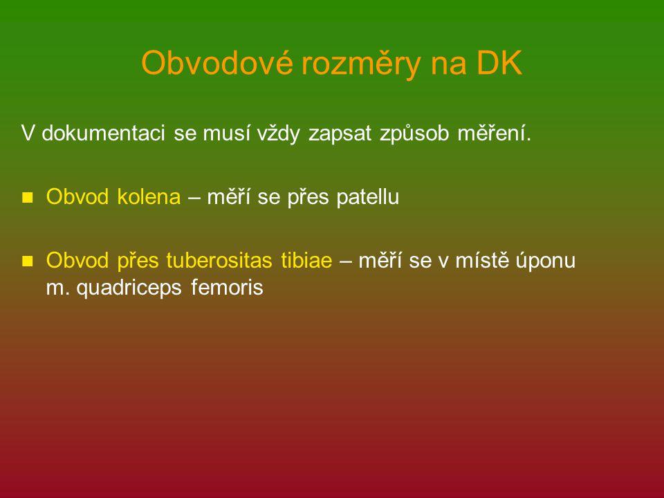 Obvodové rozměry na DK V dokumentaci se musí vždy zapsat způsob měření. Obvod kolena – měří se přes patellu Obvod přes tuberositas tibiae – měří se v