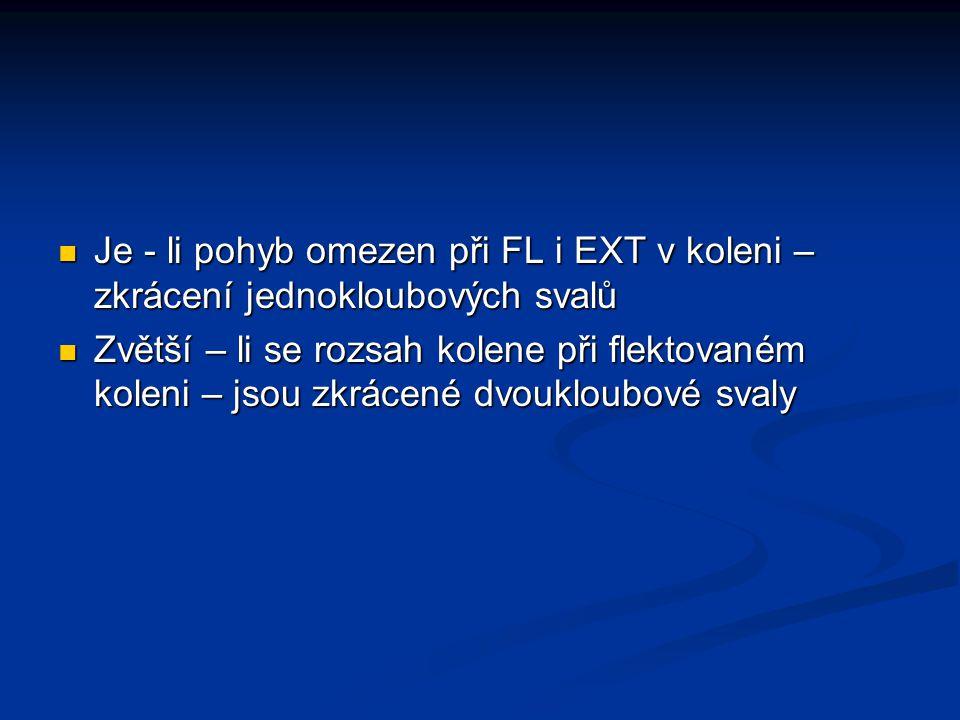 Je - li pohyb omezen při FL i EXT v koleni – zkrácení jednokloubových svalů Je - li pohyb omezen při FL i EXT v koleni – zkrácení jednokloubových sval