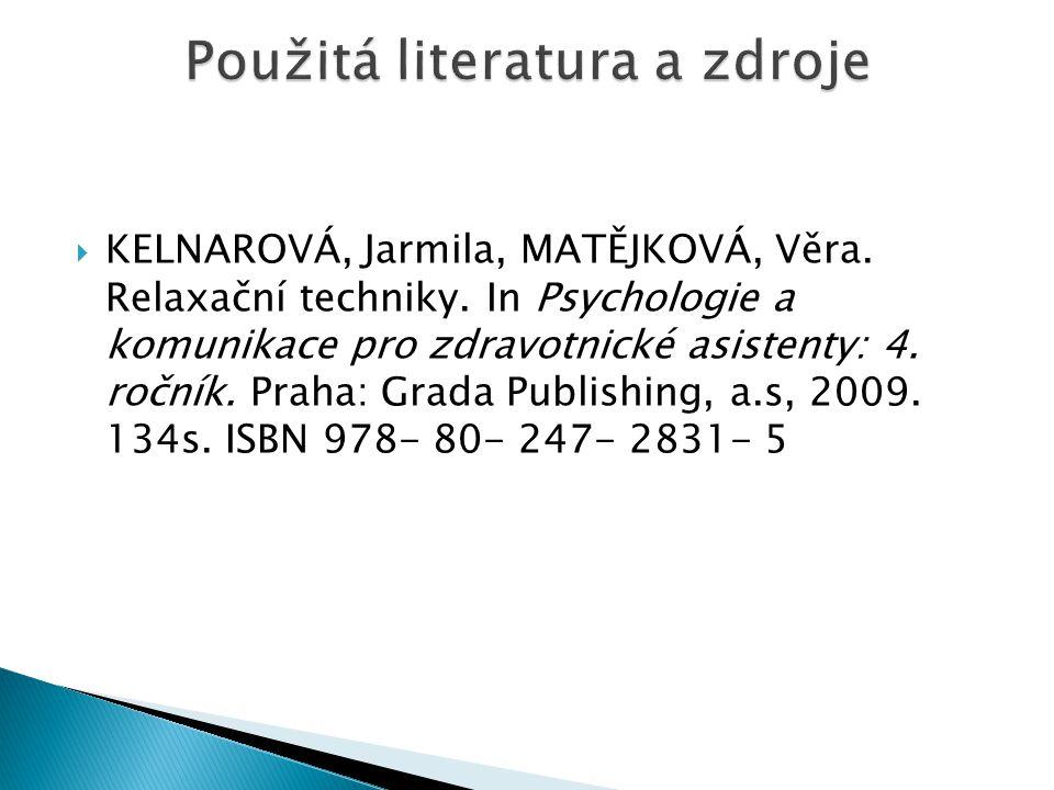  KELNAROVÁ, Jarmila, MATĚJKOVÁ, Věra. Relaxační techniky. In Psychologie a komunikace pro zdravotnické asistenty: 4. ročník. Praha: Grada Publishing,