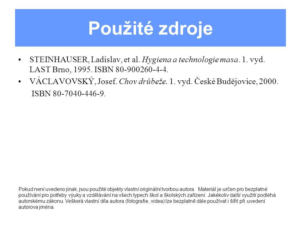 Použité zdroje STEINHAUSER, Ladislav, et al. Hygiena a technologie masa. 1. vyd. LAST Brno, 1995. ISBN 80-900260-4-4. VÁCLAVOVSKÝ, Josef. Chov drůbeže