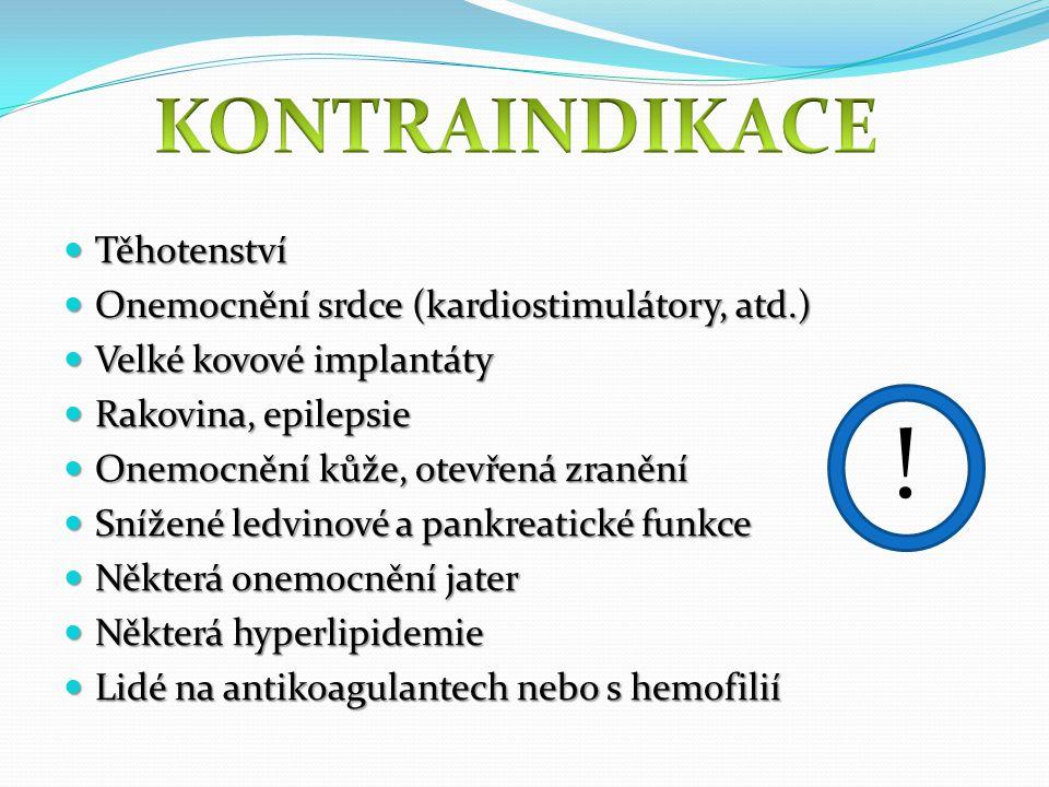 Těhotenství Těhotenství Onemocnění srdce (kardiostimulátory, atd.) Onemocnění srdce (kardiostimulátory, atd.) Velké kovové implantáty Velké kovové implantáty Rakovina, epilepsie Rakovina, epilepsie Onemocnění kůže, otevřená zranění Onemocnění kůže, otevřená zranění Snížené ledvinové a pankreatické funkce Snížené ledvinové a pankreatické funkce Některá onemocnění jater Některá onemocnění jater Některá hyperlipidemie Některá hyperlipidemie Lidé na antikoagulantech nebo s hemofilií Lidé na antikoagulantech nebo s hemofilií !