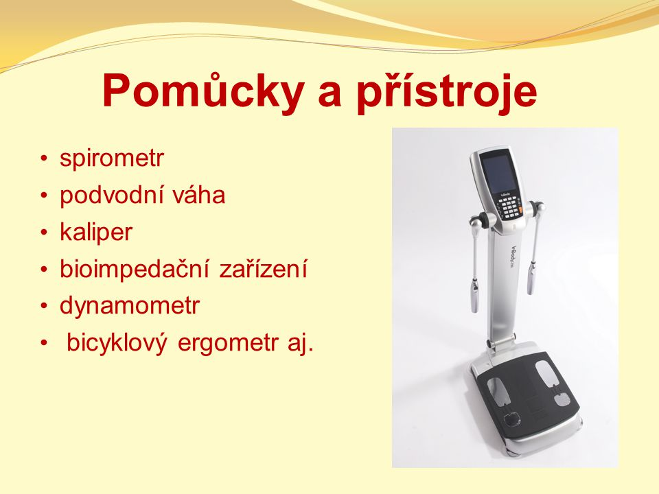 Pomůcky a přístroje spirometr podvodní váha kaliper bioimpedační zařízení dynamometr bicyklový ergometr aj.
