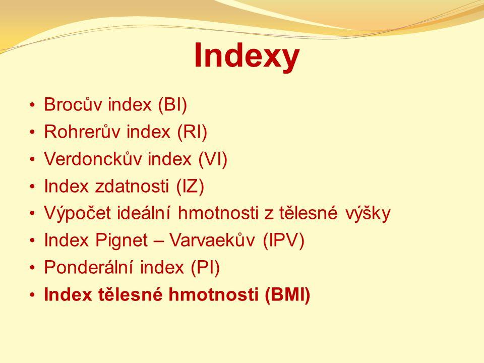 Indexy Brocův index (BI) Rohrerův index (RI) Verdonckův index (VI) Index zdatnosti (IZ) Výpočet ideální hmotnosti z tělesné výšky Index Pignet – Varvaekův (IPV) Ponderální index (PI) Index tělesné hmotnosti (BMI)