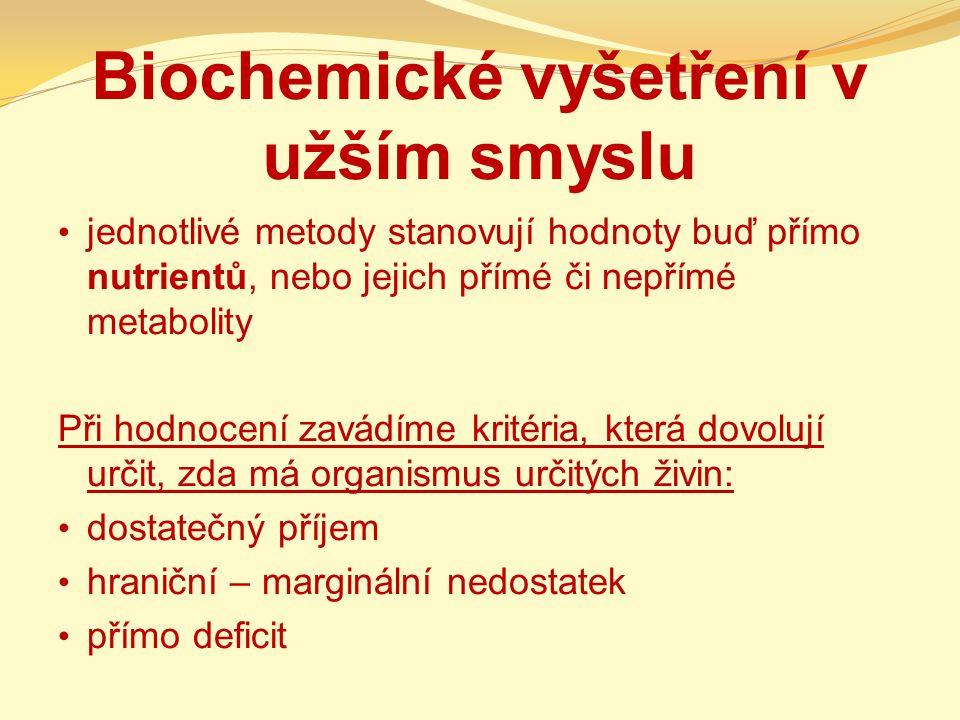 Biochemické vyšetření v užším smyslu jednotlivé metody stanovují hodnoty buď přímo nutrientů, nebo jejich přímé či nepřímé metabolity Při hodnocení zavádíme kritéria, která dovolují určit, zda má organismus určitých živin: dostatečný příjem hraniční – marginální nedostatek přímo deficit