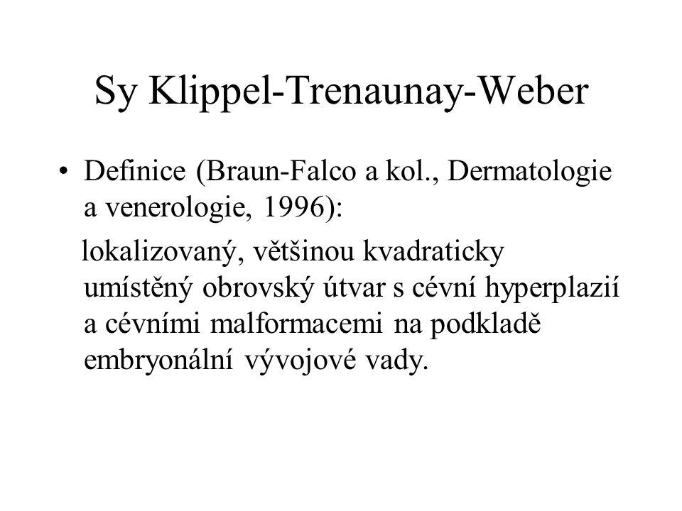 Sy Klippel-Trenaunay-Weber Definice (Braun-Falco a kol., Dermatologie a venerologie, 1996): lokalizovaný, většinou kvadraticky umístěný obrovský útvar