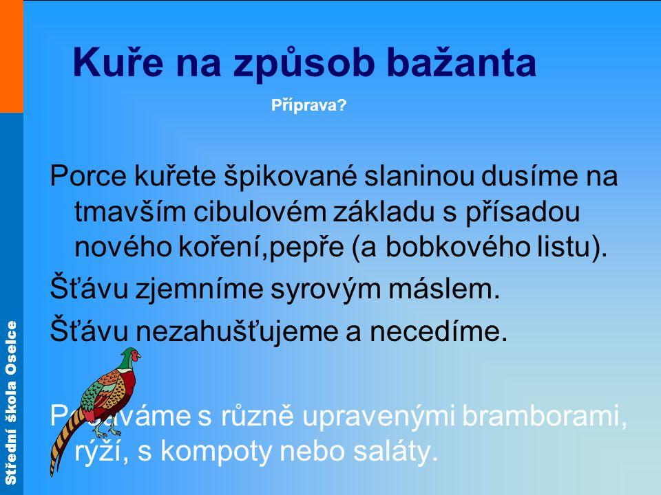 Střední škola Oselce Kuře na způsob bažanta Vysvětli Jak upravujeme maso.