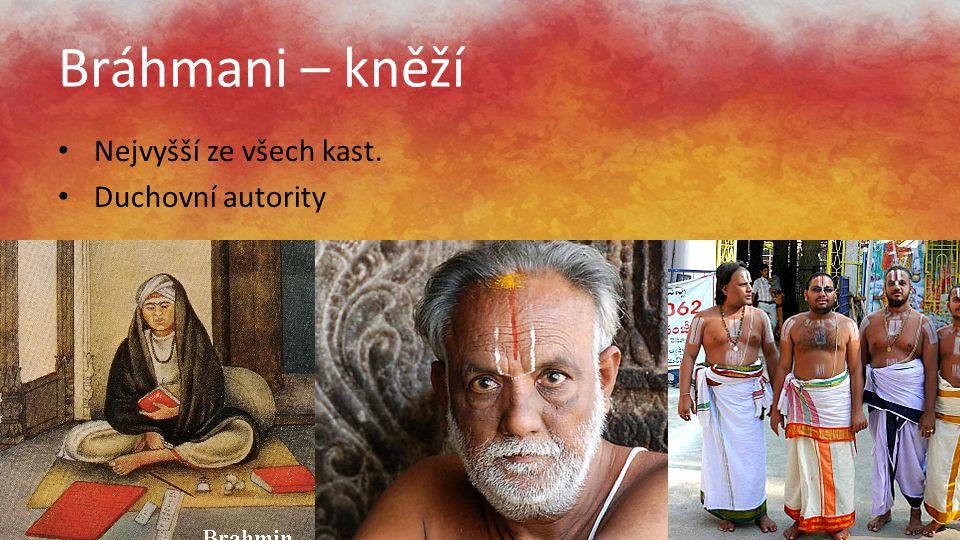 Bráhmani – kněží Nejvyšší ze všech kast. Duchovní autority
