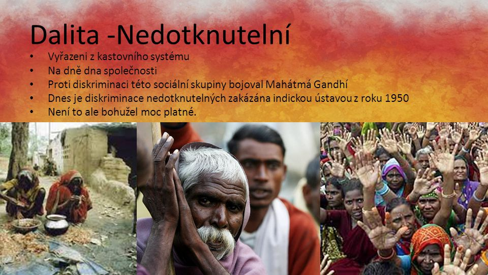 Dalita -Nedotknutelní Vyřazeni z kastovního systému Na dně dna společnosti Proti diskriminaci této sociální skupiny bojoval Mahátmá Gandhí Dnes je dis