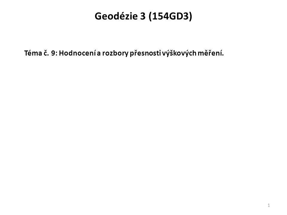 Geodézie 3 (154GD3) 1 Téma č. 9: Hodnocení a rozbory přesnosti výškových měření.