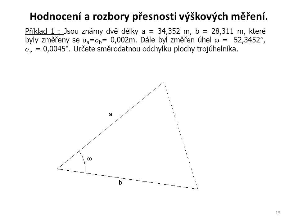 13 Příklad 1 : Příklad 1 : Jsou známy dvě délky a = 34,352 m, b = 28,311 m, které byly změřeny se  a =  b = 0,002m. Dále byl změřen úhel  = 52,3452