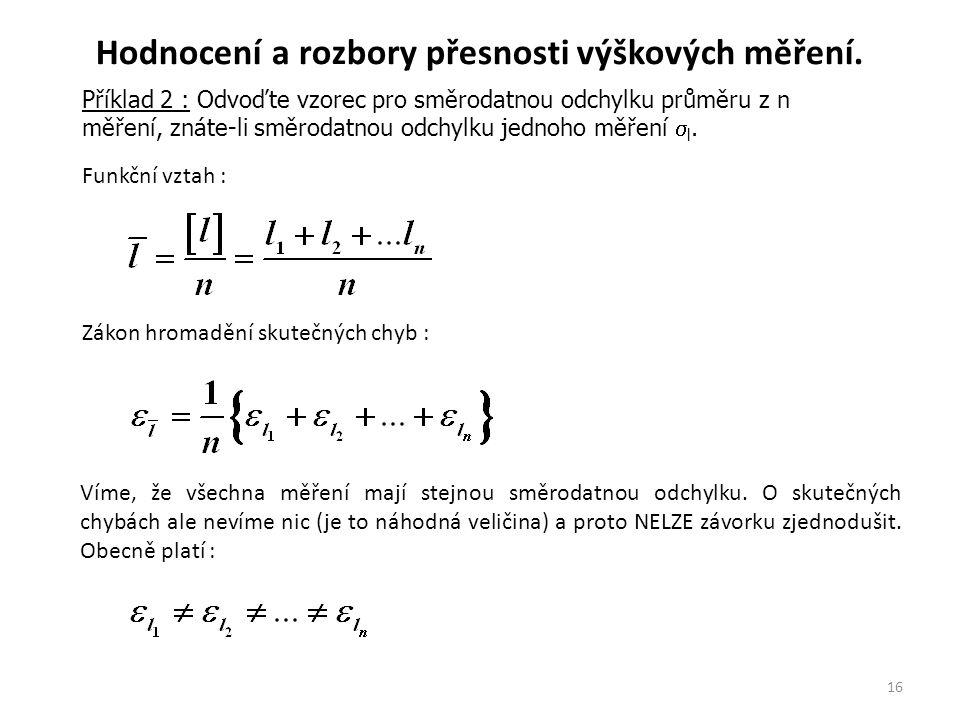 16 Příklad 2 : Příklad 2 : Odvoďte vzorec pro směrodatnou odchylku průměru z n měření, znáte-li směrodatnou odchylku jednoho měření  l.