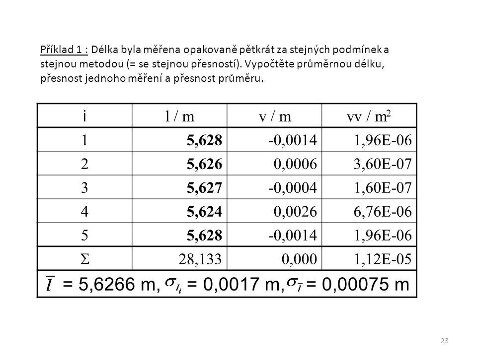 23 Příklad 1 : Příklad 1 : Délka byla měřena opakovaně pětkrát za stejných podmínek a stejnou metodou (= se stejnou přesností). Vypočtěte průměrnou dé