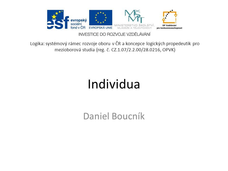 Individua Daniel Boucník Logika: systémový rámec rozvoje oboru v ČR a koncepce logických propedeutik pro mezioborová studia (reg. č. CZ.1.07/2.2.00/28