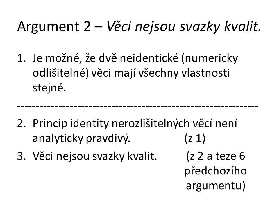 Argument 2 – Věci nejsou svazky kvalit. 1.Je možné, že dvě neidentické (numericky odlišitelné) věci mají všechny vlastnosti stejné. ------------------