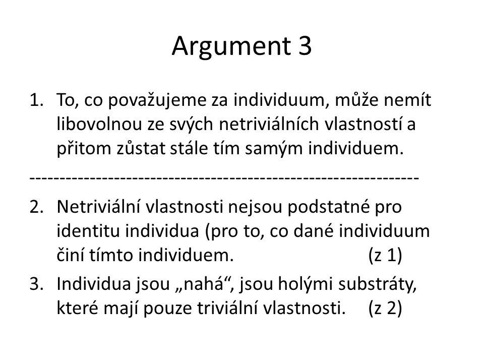 Argument 3 1.To, co považujeme za individuum, může nemít libovolnou ze svých netriviálních vlastností a přitom zůstat stále tím samým individuem. ----