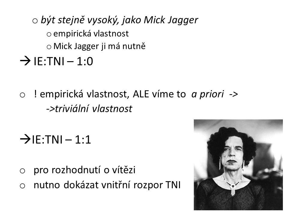 o být stejně vysoký, jako Mick Jagger o empirická vlastnost o Mick Jagger ji má nutně  IE:TNI – 1:0 o ! empirická vlastnost, ALE víme to a priori ->
