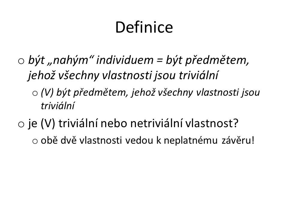 """Definice o být """"nahým"""" individuem = být předmětem, jehož všechny vlastnosti jsou triviální o (V) být předmětem, jehož všechny vlastnosti jsou triviáln"""