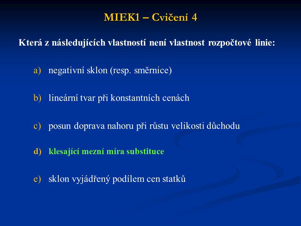 MIEK1 – Cvičení 4 Která z následujících vlastností není vlastnost rozpočtové linie: a)negativní sklon (resp.