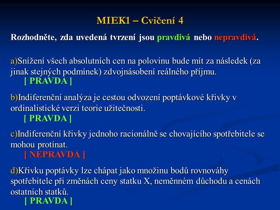 MIEK1 – Cvičení 4 Rozhodněte, zda uvedená tvrzení jsou pravdivá nebo nepravdivá. a)Snížení všech absolutních cen na polovinu bude mít za následek (za