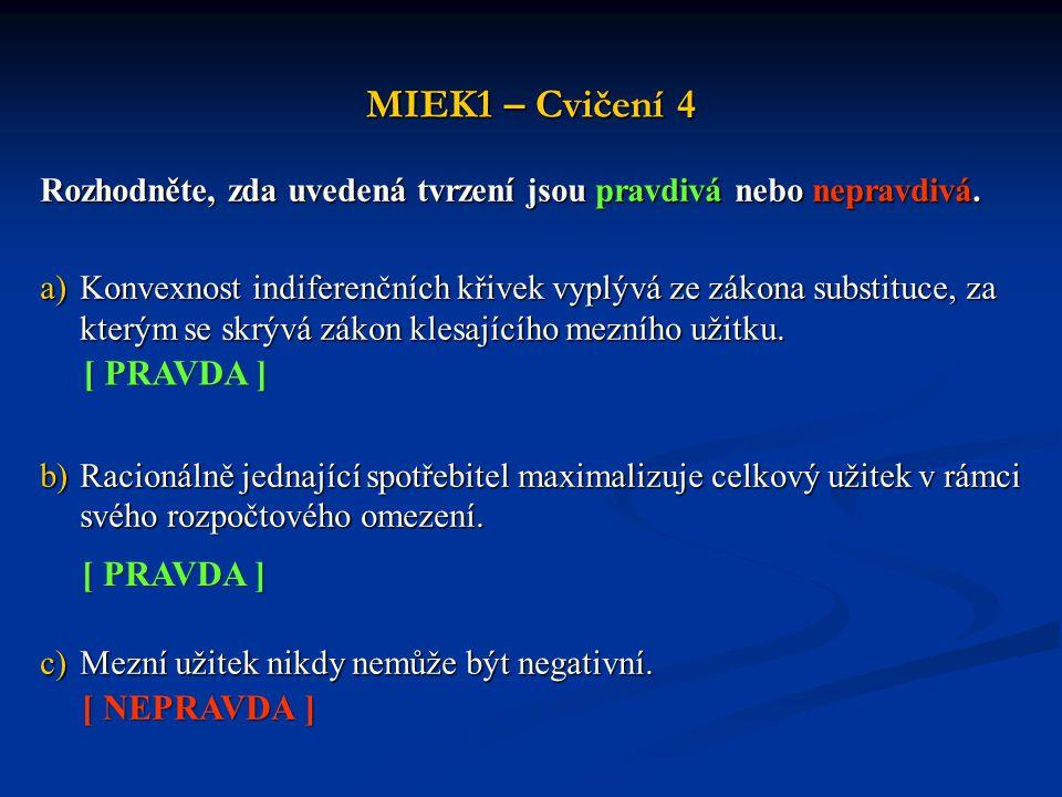 MIEK1 – Cvičení 4 Rozhodněte, zda uvedená tvrzení jsou pravdivá nebo nepravdivá. a)Konvexnost indiferenčních křivek vyplývá ze zákona substituce, za k