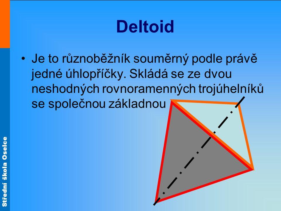 Střední škola Oselce Deltoid Je to různoběžník souměrný podle právě jedné úhlopříčky. Skládá se ze dvou neshodných rovnoramenných trojúhelníků se spol