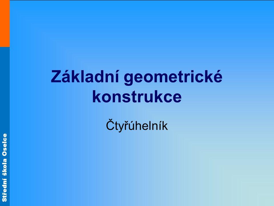 Střední škola Oselce Základní geometrické konstrukce Čtyřúhelník