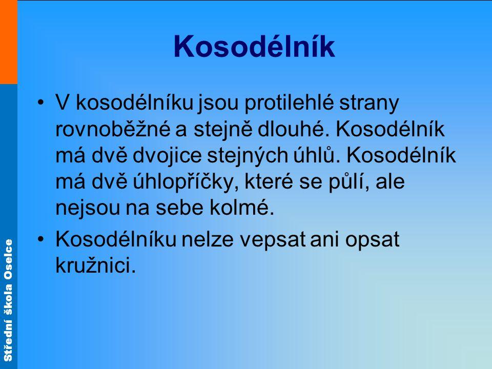 Střední škola Oselce Kosodélník V kosodélníku jsou protilehlé strany rovnoběžné a stejně dlouhé. Kosodélník má dvě dvojice stejných úhlů. Kosodélník m
