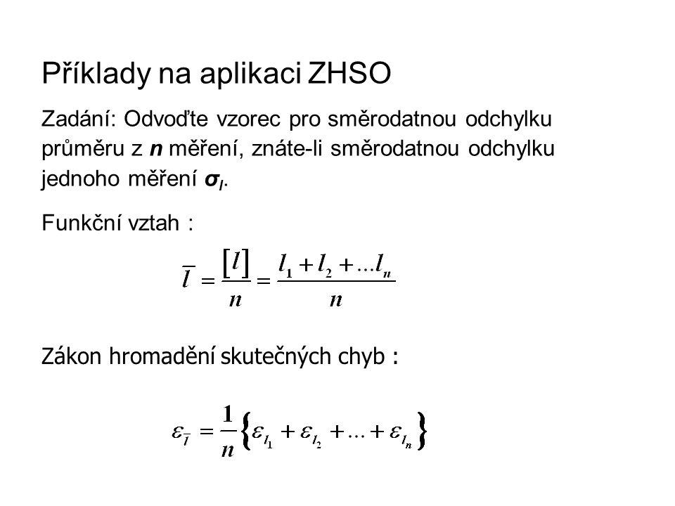 Příklady na aplikaci ZHSO Zadání: Odvoďte vzorec pro směrodatnou odchylku průměru z n měření, znáte-li směrodatnou odchylku jednoho měření σ l. Funkčn