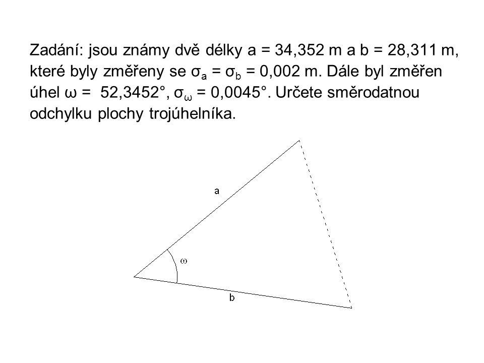 Zadání: jsou známy dvě délky a = 34,352 m a b = 28,311 m, které byly změřeny se σ a = σ b = 0,002 m. Dále byl změřen úhel ω = 52,3452°, σ ω = 0,0045°.