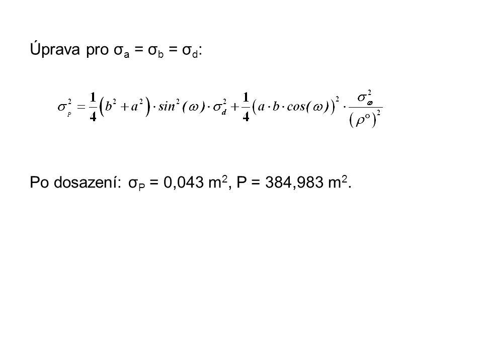 Úprava pro σ a = σ b = σ d : Po dosazení: σ P = 0,043 m 2, P = 384,983 m 2.