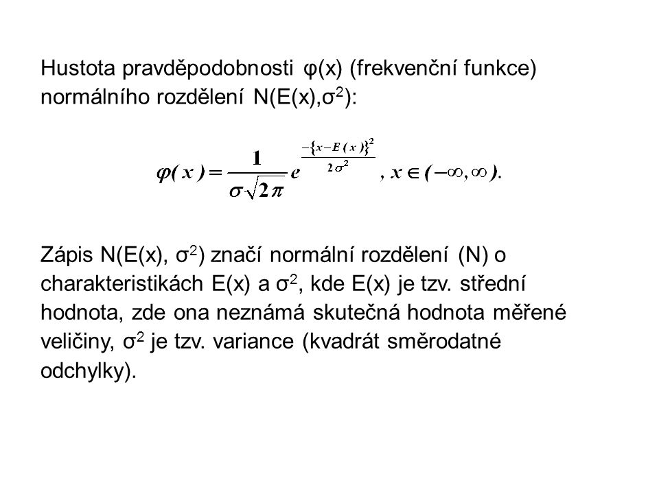 Hustota pravděpodobnosti φ(x) (frekvenční funkce) normálního rozdělení N(E(x),σ 2 ): Zápis N(E(x), σ 2 ) značí normální rozdělení (N) o charakteristik