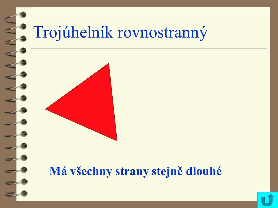 Trojúhelník rovnostranný Má všechny strany stejně dlouhé
