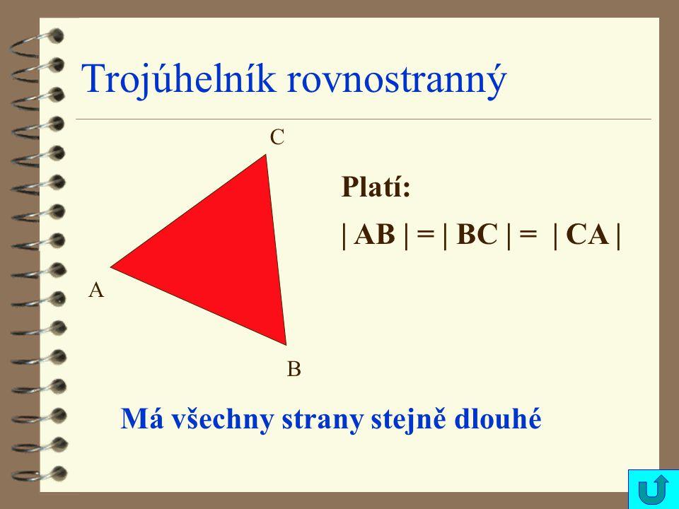 Trojúhelník rovnostranný Má všechny strany stejně dlouhé Platí: | AB | = | BC | = | CA | C A B