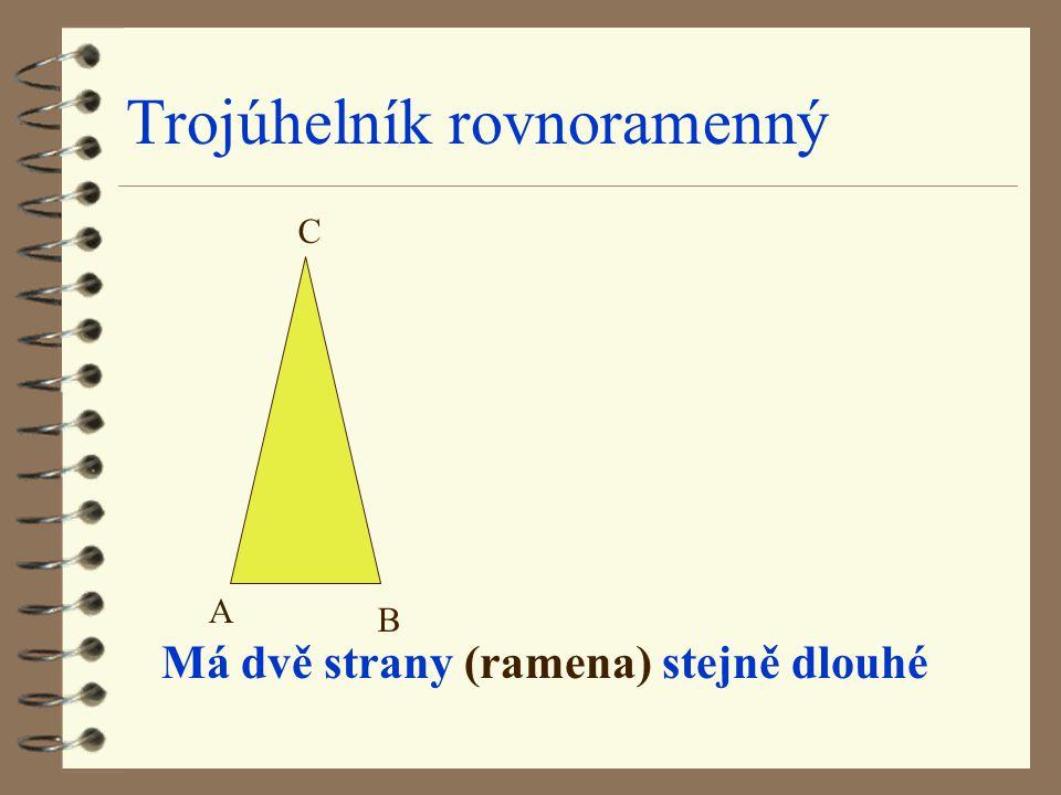 Trojúhelník rovnoramenný Má dvě strany (ramena) stejně dlouhé A B C