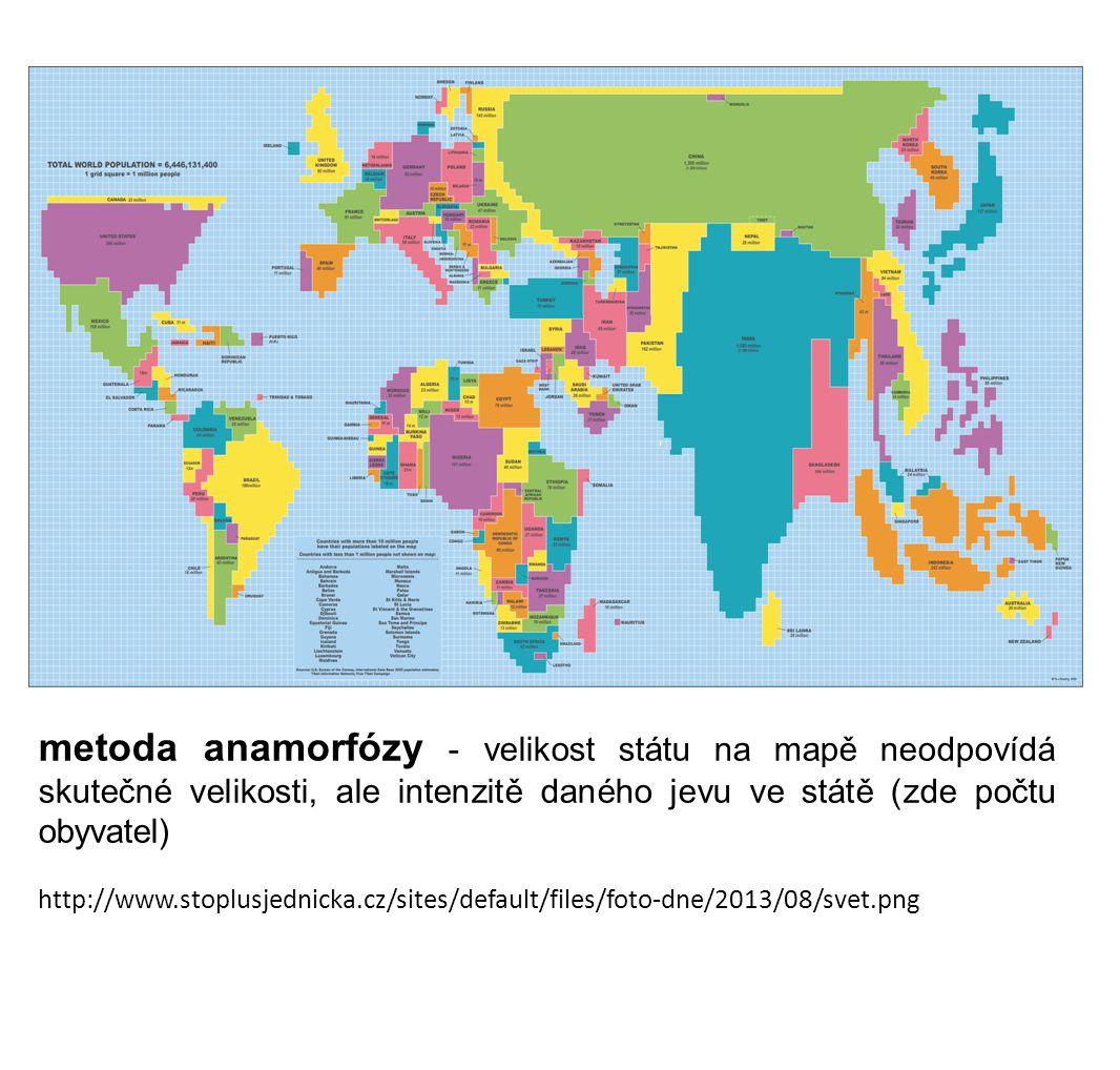 metoda anamorfózy - velikost státu na mapě neodpovídá skutečné velikosti, ale intenzitě daného jevu ve státě (zde počtu obyvatel) http://www.stoplusjednicka.cz/sites/default/files/foto-dne/2013/08/svet.png