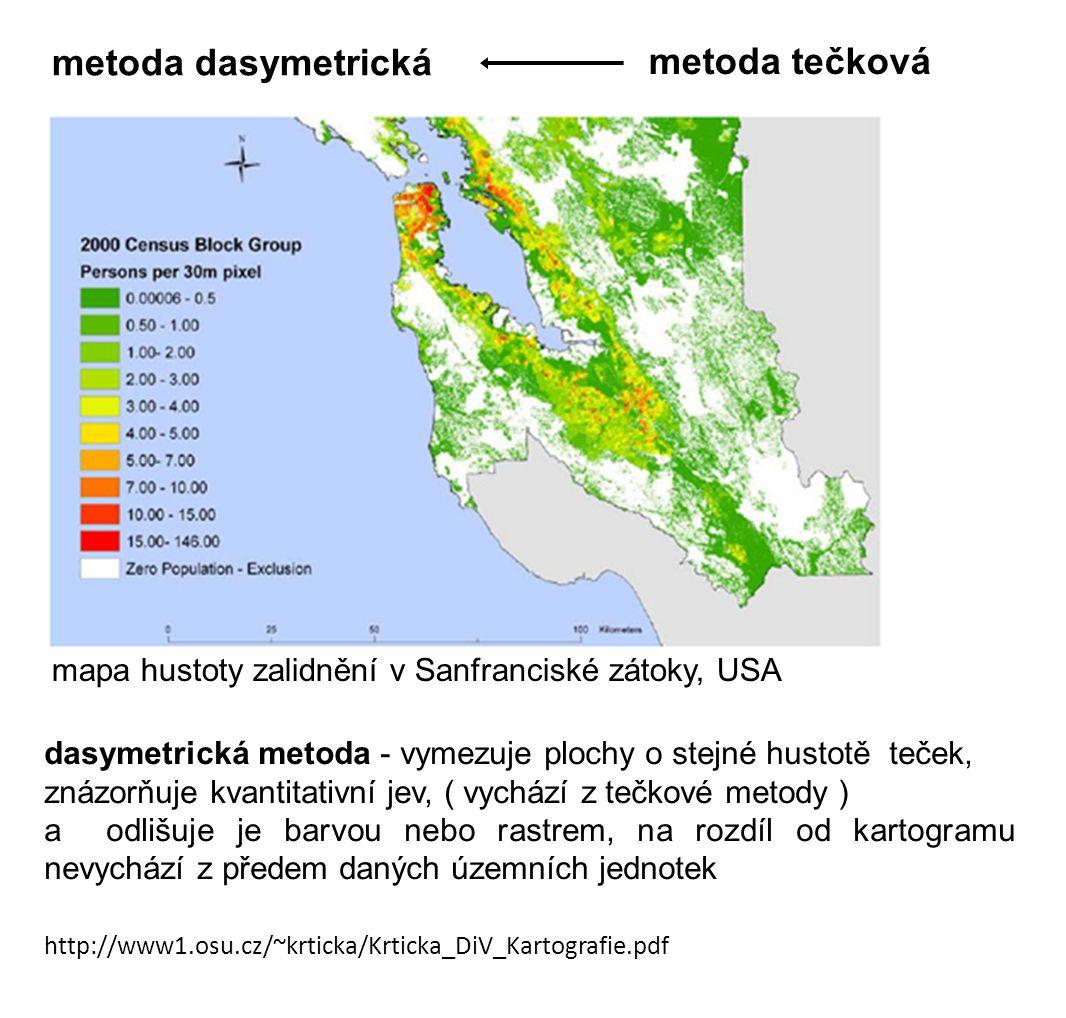 http://www1.osu.cz/~krticka/Krticka_DiV_Kartografie.pdf metoda dasymetrická mapa hustoty zalidnění v Sanfranciské zátoky, USA dasymetrická metoda - vymezuje plochy o stejné hustotě teček, znázorňuje kvantitativní jev, ( vychází z tečkové metody ) a odlišuje je barvou nebo rastrem, na rozdíl od kartogramu nevychází z předem daných územních jednotek metoda tečková