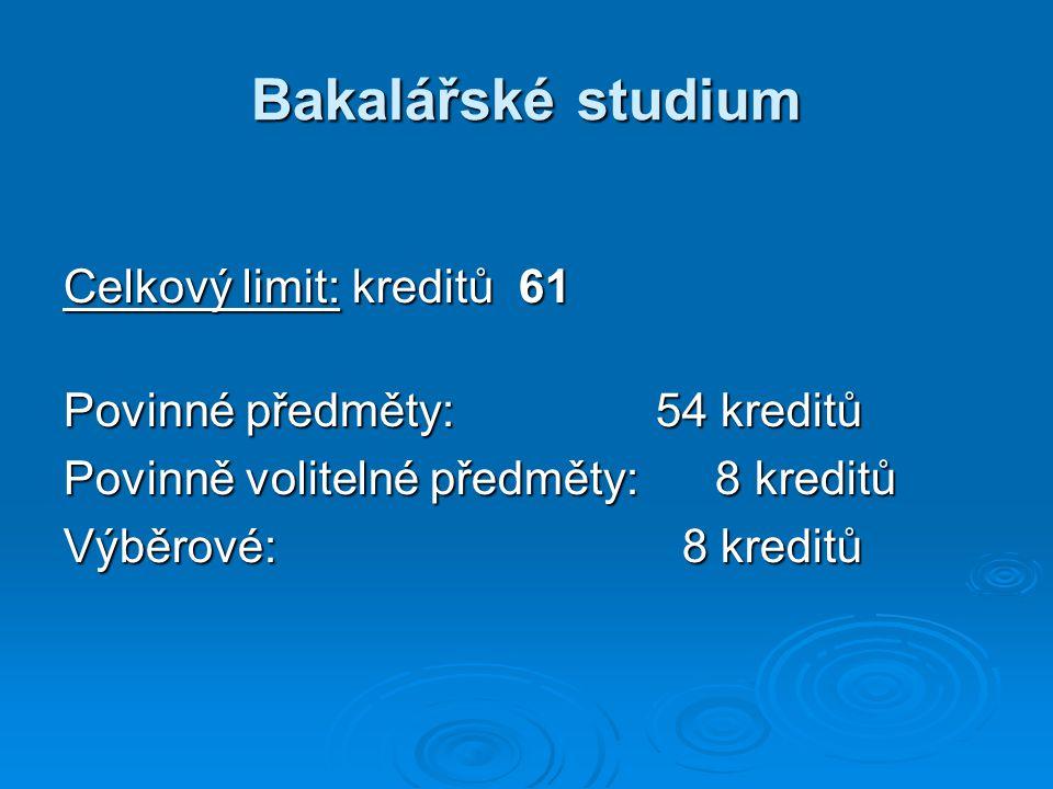 Bakalářské studium Celkový limit: kreditů 61 Povinné předměty: 54 kreditů Povinně volitelné předměty: 8 kreditů Výběrové: 8 kreditů