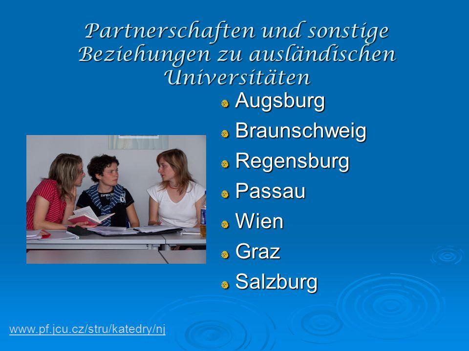 Partnerschaften und sonstige Beziehungen zu ausländischen Universitäten Augsburg Augsburg Braunschweig Braunschweig Regensburg Regensburg Passau Passau Wien Wien Graz Graz Salzburg Salzburg www.pf.jcu.cz/stru/katedry/nj