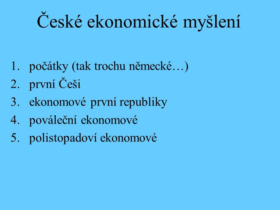 1.počátky (tak trochu německé…) 2.první Češi 3.ekonomové první republiky 4.pováleční ekonomové 5.polistopadoví ekonomové České ekonomické myšlení