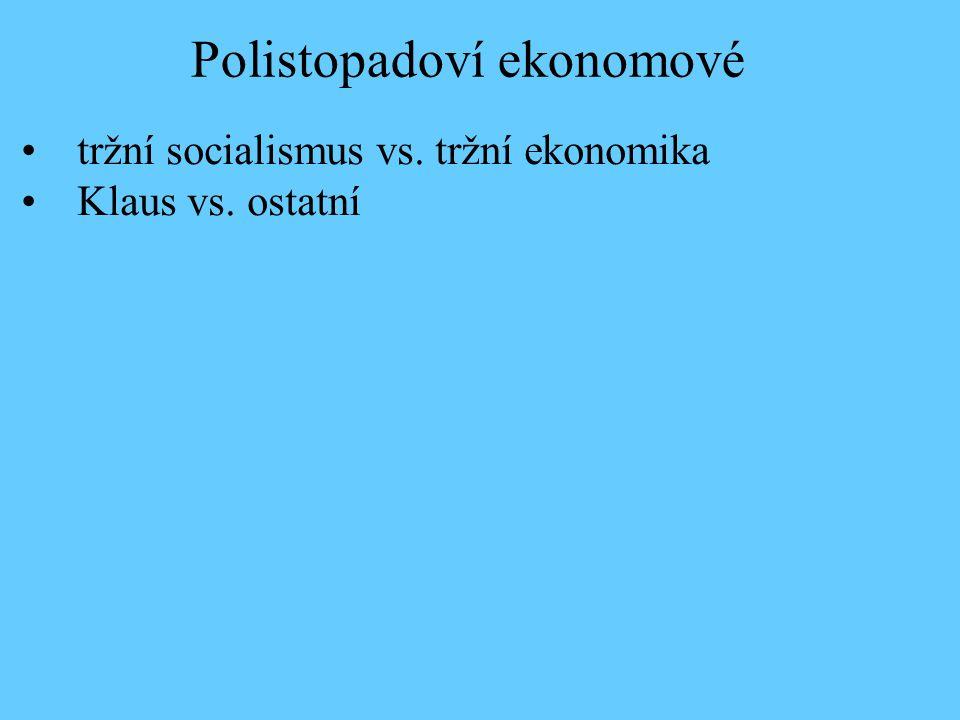 tržní socialismus vs. tržní ekonomika Klaus vs. ostatní Polistopadoví ekonomové