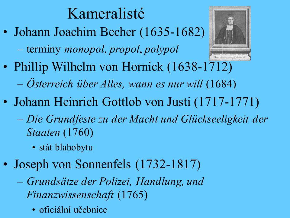 Kameralisté Johann Joachim Becher (1635-1682) –termíny monopol, propol, polypol Phillip Wilhelm von Hornick (1638-1712) –Österreich über Alles, wann e
