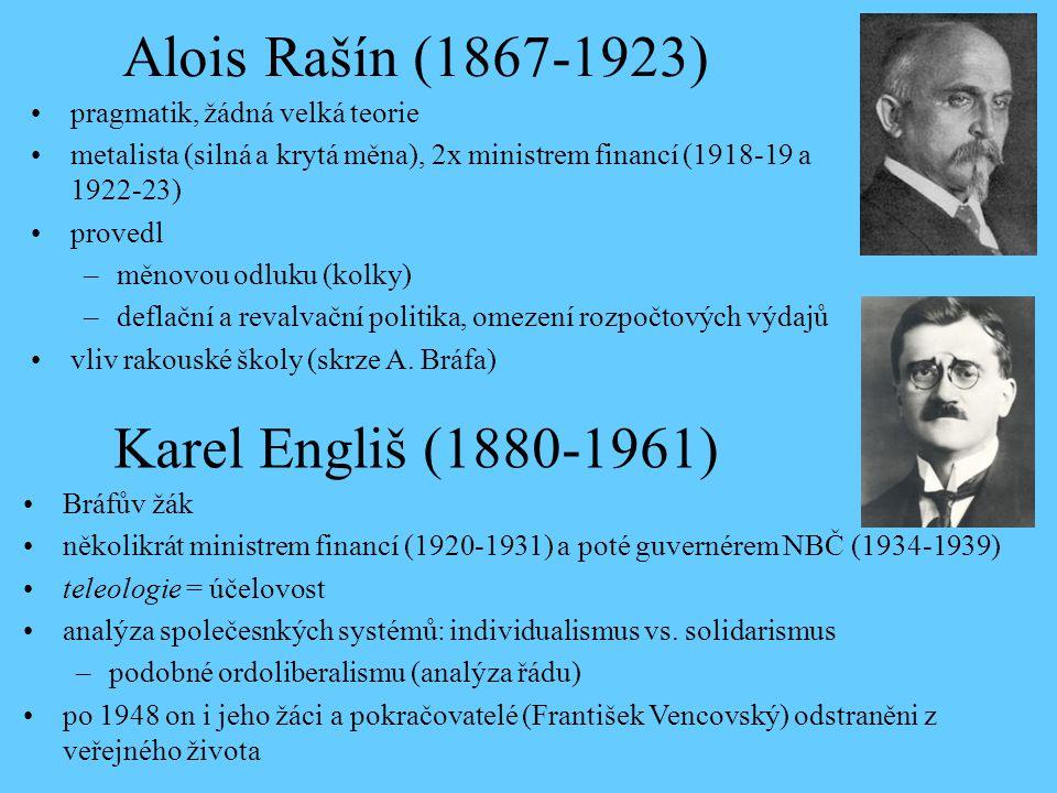 Karel Engliš (1880-1961) Bráfův žák několikrát ministrem financí (1920-1931) a poté guvernérem NBČ (1934-1939) teleologie = účelovost analýza společes