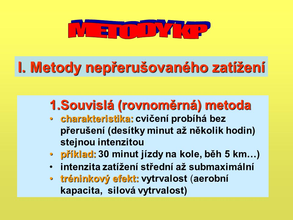 1.Souvislá (rovnoměrná) metoda charakteristika:charakteristika: cvičení probíhá bez přerušení (desítky minut až několik hodin) stejnou intenzitou přík