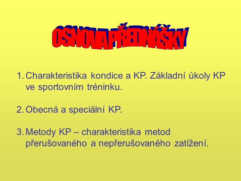 1.Charakteristika kondice a KP. Základní úkoly KP ve sportovním tréninku. 2.Obecná a speciální KP. 3.Metody KP – charakteristika metod přerušovaného a