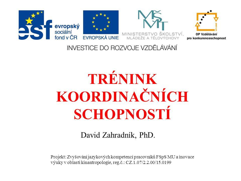 TRÉNINK KOORDINAČNÍCH SCHOPNOSTÍ David Zahradník, PhD.