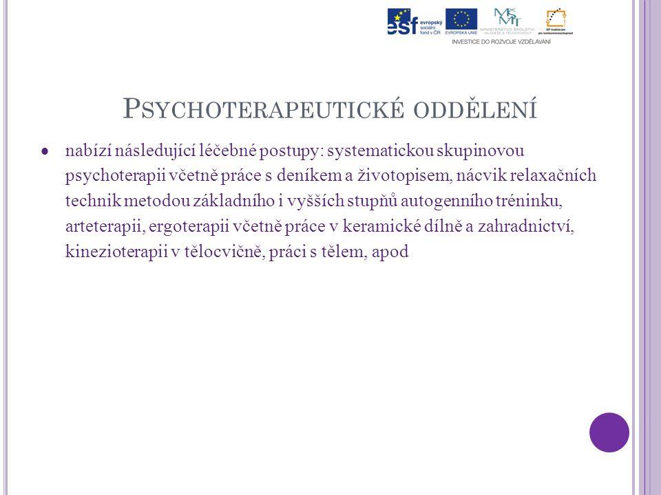 P SYCHOTERAPEUTICKÉ ODDĚLENÍ  nabízí následující léčebné postupy: systematickou skupinovou psychoterapii včetně práce s deníkem a životopisem, nácvik