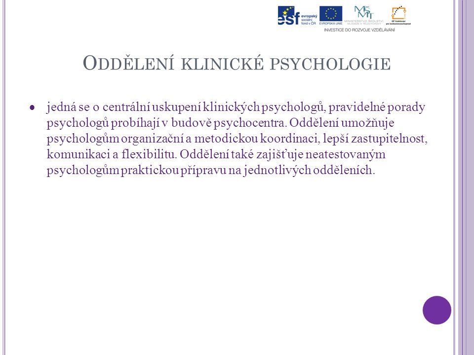 O DDĚLENÍ KLINICKÉ PSYCHOLOGIE  jedná se o centrální uskupení klinických psychologů, pravidelné porady psychologů probíhají v budově psychocentra.