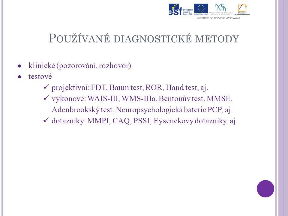 P OUŽÍVANÉ DIAGNOSTICKÉ METODY  klinické (pozorování, rozhovor)  testové projektivní: FDT, Baum test, ROR, Hand test, aj. výkonové: WAIS-III, WMS-II