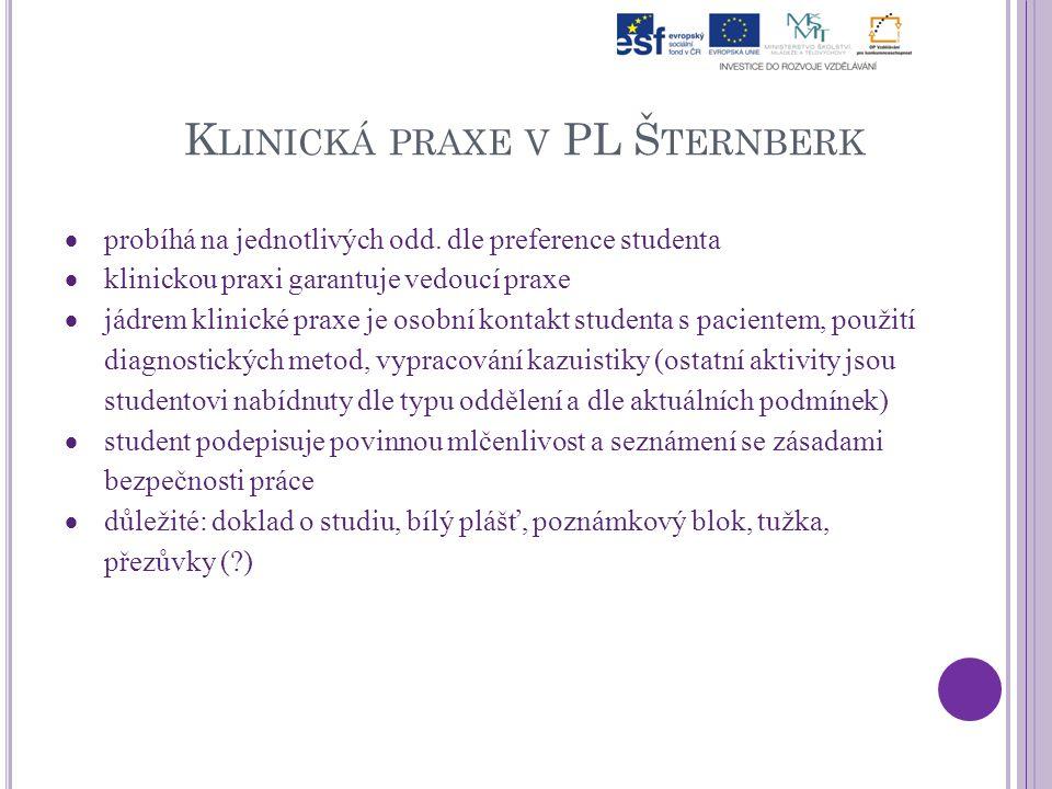 K LINICKÁ PRAXE V PL Š TERNBERK  probíhá na jednotlivých odd. dle preference studenta  klinickou praxi garantuje vedoucí praxe  jádrem klinické pra